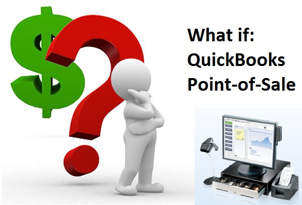 What If - QuickBooks Point-of-Sale