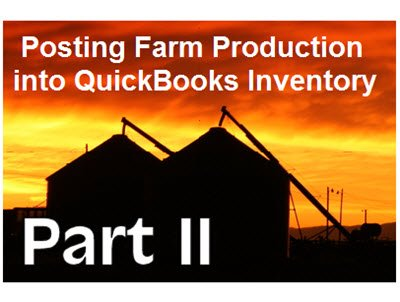 Posting Farm Production into QuickBooks Inventory - Part 2